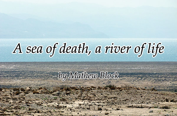 A sea of death, a river of life