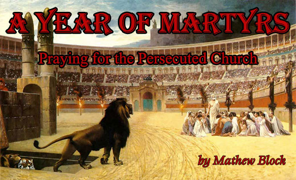 A Year of Martyrs: Praying for the Persecuted Church