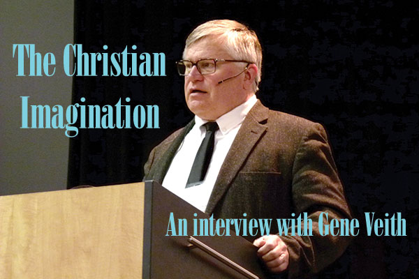 The Christian Imagination: An Interview with Gene Veith