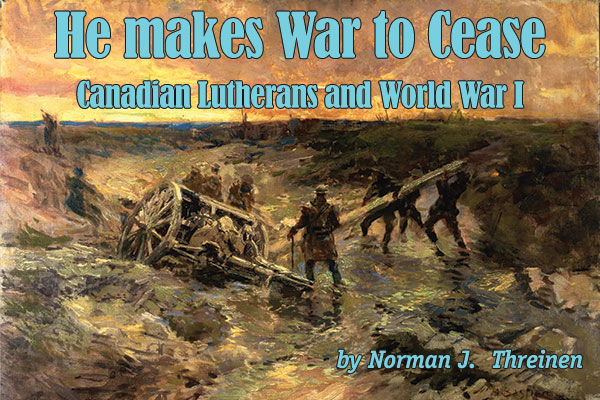 He Makes War to Cease: Canadian Lutherans and World War I