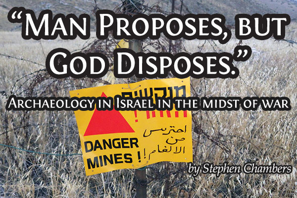 """Man proposes, but God disposes:"" Archaeology in Israel in the midst of war"