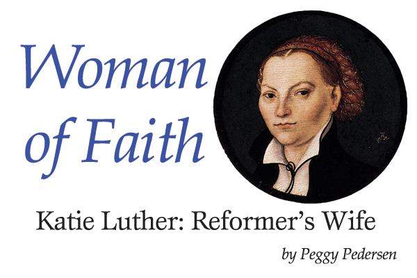 Woman of Faith—Katie Luther: Reformer's Wife