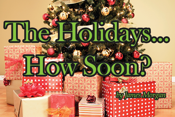 The Holidays… How Soon?